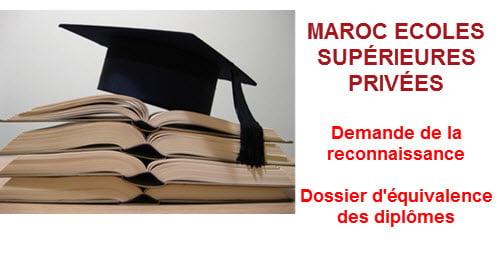 Maroc ECOLES SUPERIEURES PRIVEES Demande de la reconnaissance Dossier equivalence des diplomes 2015