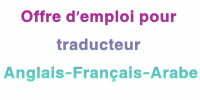 Offre d'emploi pour traducteur Anglais-Français-Arabe