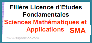 Filière Licence Fondamentale SCIENCES MATHEMATIQUES ET APPLICATIONS SMA