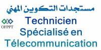 Technicien Spécialisé en Télécommunications Nouveautés OFPPT 2013-2014